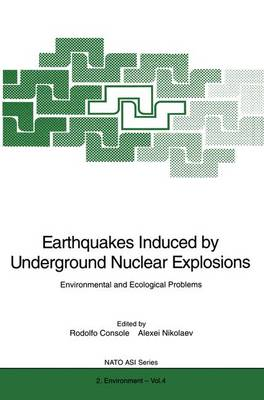 """Earthquakes Induced by Underground Nuclear Explosions: Environmental and Ecological Problems - Proceedings of the NATO Advanced Research Workshop on """"Earthquakes Induced by Underground Nuclear Explosions: Environmental and Ecological Problems"""", Held in Mo"""