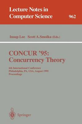 CONCUR '95 Concurrency Theory: 6th International Conference, Philadelphia, PA, USA, August 21 - 24, 1995. Proceedings