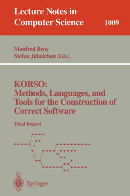 KORSO: Methods, Languages, and Tools for the Construction of Correct Software: KORSO: Methods, Languages, and Tools for the Construction of Correct Software Final Report