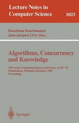 Algorithms, Concurrency and Knowledge: 1995 Asian Computing Science Conference, ACSC '95 Pathumthani, Thailand, December 11 - 13, 1995. Proceedings
