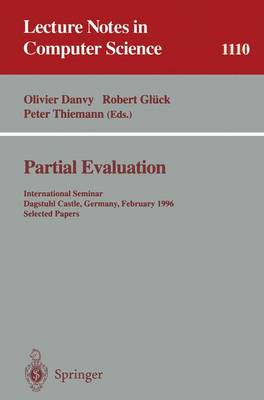 Partial Evaluation: International Seminar, Dagstuhl Castle, Germany, February 12 - 16, 1996. Selected Papers