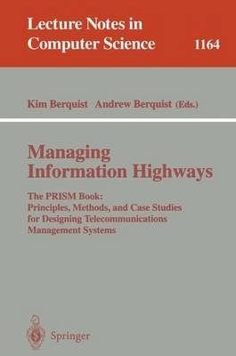 Managing Information Highways: The PRISM Book: Principles, Methods, and Case Studies for Designing Telecommunications Management Systems
