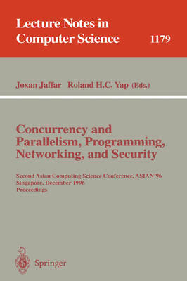 Concurrency and Parallelism, Programming, Networking, and Security: Second Asian Computing Science Conference, ASIAN '96, Singapore, December 2 - 5, 1996, Proceedings