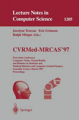 CVRMed-MRCAS'97: First Joint Conference, Computer Vision, Virtual Reality and Robotics in Medicine and Medical Robotics and Computer-Assisted Surgery, Grenoble, France, March 19-22, 1997, Proceedings