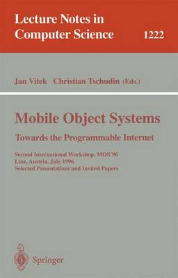 Mobile Object Systems towards the Programmable Internet: Second International Workshop, MOS'96, Linz, Austria, July 8 - 9, 1996, Selected Presentations and Invited Papers