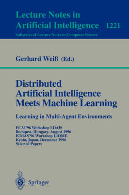 Distributed Artificial Intelligence Meets Machine Learning Learning in Multi-Agent Environments: ECAI'96 Workshop LDAIS, Budapest, Hungary, August 13, 1996, ICMAS'96 Workshop LIOME, Kyoto, Japan, December 10, 1996 Selected Papers