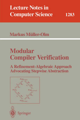 Modular Compiler Verification: A Refinement-Algebraic Approach Advocating Stepwise Abstraction