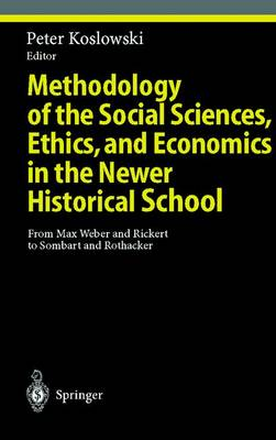 Methodology of the Social Sciences, Ethics, and Economics in the Newer Historical School: From Max Weber and Rickert to Sombart and Rothacker