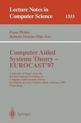 Computer Aided Systems Theory - EUROCAST '97: A Selection of Papers from the Sixth International Workshop on Computer Aided Systems Theory, Las Palmas de Gran Canaria, Spain, February 24-28, 1997, Proceedings