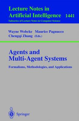 Agents and Multi-Agent Systems Formalisms, Methodologies, and Applications: Based on the AI'97 Workshops on Commonsense Reasoning, Intelligent Agents, and Distributed Artificial Intelligence, Perth, Australia, December 1, 1997.