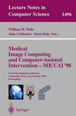 Medical Image Computing and Computer-Assisted Intervention - MICCAI'98: First International Conference, Cambridge, MA, USA, October 11-13, 1998, Proceedings