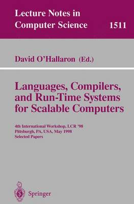 Languages, Compilers, and Run-Time Systems for Scalable Computers: 4th International Workshop, LCR '98 Pittsburgh, PA, USA, May 28-30, 1998 Selected Papers