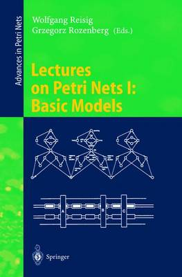 Lectures on Petri Nets I: Basic Models: Advances in Petri Nets