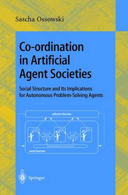 Co-ordination in Artificial Agent Societies: Social Structures and Its Implications for Autonomous Problem-Solving Agents