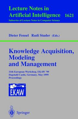 Knowledge Acquisition, Modeling and Management: 11th European Workshop, EKAW'99, Dagstuhl Castle, Germany, May 26-29, 1999, Proceedings