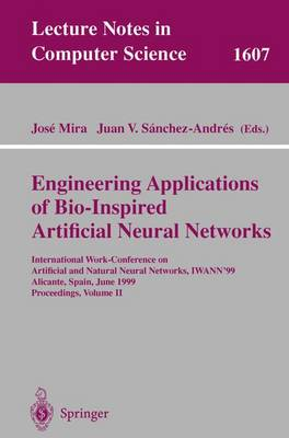 Engineering Applications of Bio-Inspired Artificial Neural Networks: International Work-Conference on Artificial and Natural Neural Networks, IWANN'99, Alicante, Spain, June 2-4, 1999, Proceedings, Volume II
