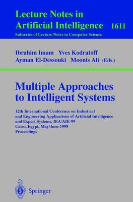 Multiple Approaches to Intelligent Systems: 12th International Conference on Industrial and Engineering Applications of Artificial Intelligence and Expert Systems, IEA/AIE-99, Cairo, Egypt, May 31-June 3, 1999 - Proceedings