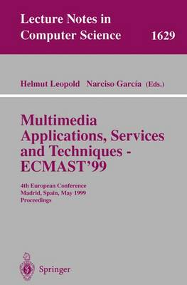 Multimedia Applications, Services and Techniques - ECMAST'99: 4th European Conference, Madrid, Spain, May 26-28, 1999, Proceedings