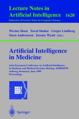 Artificial Intelligence in Medicine: Joint European Conference on Artificial Intelligence in Medicine and Medical Decision Making, Aimdm'99, Aalborg, Denmark, June 20-24, 1999, Proceedings: Joint European Conference on Artificial Intelligence in Medicine