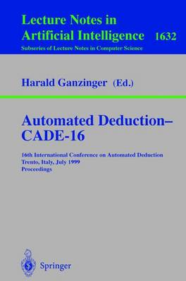 Automated Deduction - CADE-16: 16th International Conference on Automated Deduction, Trento, Italy, July 7-10, 1999, Proceedings