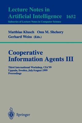 Cooperative Information Agents III: Third International Workshop, CIA'99 Uppsala, Sweden, July 31 - August 2, 1999 Proceedings