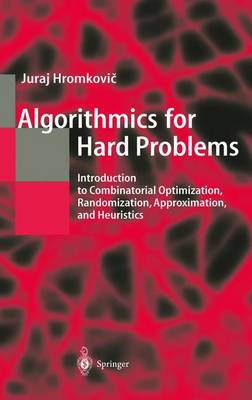 Algorithmics for Hard Problems: Introduction to Combinatorial Optimization, Randomization, Approximation and Heuristics