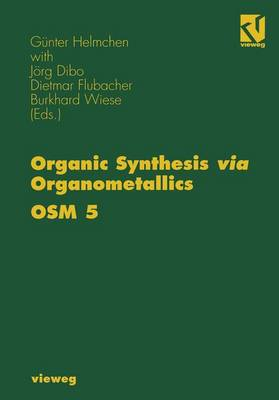Organic Synthesis via Organometallics OSM 5: Proceedings of the Fifth Symposium in Heidelberg, September 26 to 28, 1996
