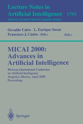MICAI 2000: Advances in Artificial Intelligence: Mexican International Conference on Artificial Intelligence Acapulco, Mexico, April 11-14, 2000 Proceedings