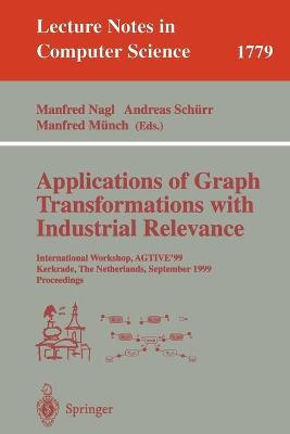 Applications of Graph Transformations with Industrial Relevance: International Workshop, AGTIVE'99 Kerkrade, The Netherlands, September 1-3, 1999 Proceedings