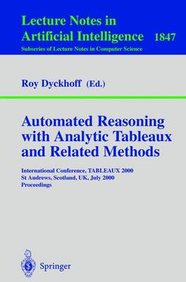 Automated Reasoning with Analytic Tableaux and Related Methods: International Conference, Tableaux 2000, St Andrews, Scotland, UK, July 3-7, 2000 Proceedings