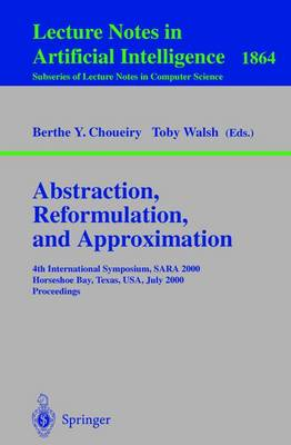 Abstraction, Reformulation, and Approximation: 4th International Symposium, SARA 2000 Horseshoe Bay, USA, July 26-29, 2000 Proceedings