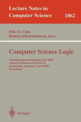 Computer Science Logic: 14th International Workshop, CSL 2000 Annual Conference of the EACSL Fischbachau, Germany, August 21-26, 2000 Proceedings