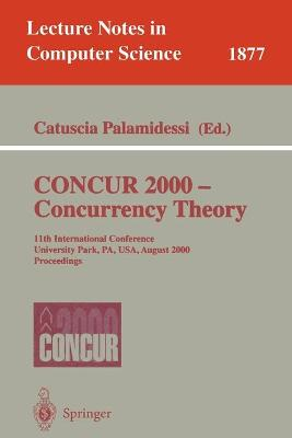 CONCUR 2000 - Concurrency Theory: 11th International Conference, University Park, PA, USA, August 22-25, 2000 Proceedings