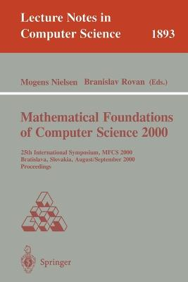 Mathematical Foundations of Computer Science 2000: 25th International Symposium, MFCS 2000 Bratislava, Slovakia, August 28 - September 1, 2000 Proceedings
