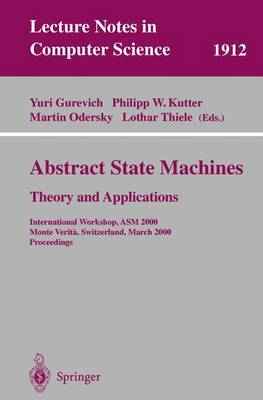 Abstract State Machines - Theory and Applications: International Workshop, ASM 2000 Monte Verita, Switzerland, March 19-24, 2000 Proceedings