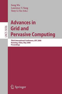 Advances in Grid and Pervasive Computing: Third International Conference, GPC 2008, Kunming, China, May 25-28, 2008. Proceedings