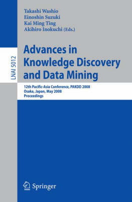 Advances in Knowledge Discovery and Data Mining: 12th Pacific-Asia Conference, PAKDD 2008 Osaka, Japan, May 20-23, 2008 Proceedings