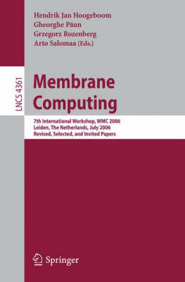 Membrane Computing: 7th International Workshop, WMC 2006, Leiden, Netherlands, July 17-21, 2006, Revised, Selected, and Invited Papers