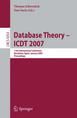 Database Theory - ICDT 2007: 11th International Conference, Barcelona, Spain, January 10-12, 2007,       Proceedings