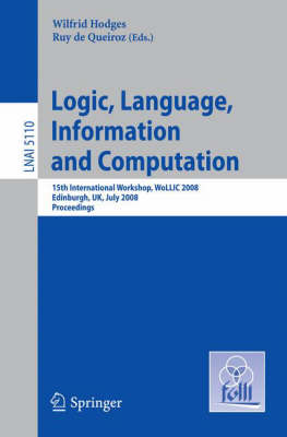 Logic, Language, Information and Computation: 15th International Workshop, WoLLIC 2008 Edinburgh, UK, July 1-4, 2008, Proceedings