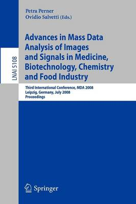 Advances in Mass Data Analysis of Images and Signals in Medicine, Biotechnology, Chemistry and Food Industry: Third International Conference, MDA 2008, Leipzig, Germany, July 14, 2008, Proceedings