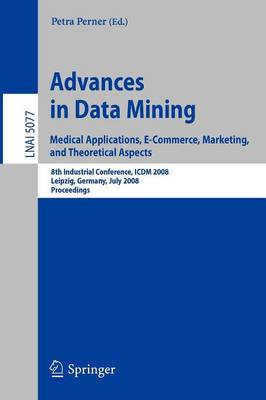 Advances in Data Mining. Medical Applications, E-Commerce, Marketing, and Theoretical Aspects: 8th Industrial Conference, ICDM 2008 Leipzig, Germany, July 16-18, 2008,  Proceedings