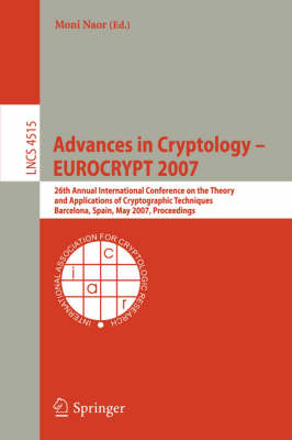 Advances in Cryptology - EUROCRYPT 2007: 26th Annual International Conference on the Theory and Applications of Cryptographic Techniques, Barcelona, Spain, May 20-24, 2007, Proceedings