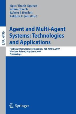 Agent and Multi-Agent Systems: Technologies and Applications: First KES International Symposium, KES-AMSTA 2007, Wroclaw, Poland, May 31-June 1, 2007, Proceedings