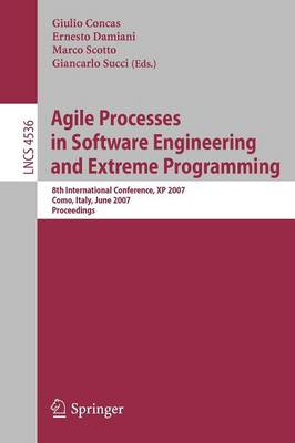 Agile Processes in Software Engineering and Extreme Programming: 8th International Conference, XP 2007, Como, Italy, June 18-22, 2007, Proceedings