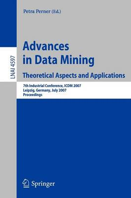 Advances in Data Mining - Theoretical Aspects and Applications: 7th Industrial Conference, ICDM 2007, Leipzig, Germany, July 14-18, 2007, Proceedings