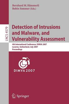 Detection of Intrusions and Malware, and Vulnerability Assessment: 4th International Conference, DIMVA 2007 Lucerne, Switzerland, July 12-13, 2007 Proceedings