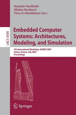 Embedded Computer Systems: Architectures, Modeling, and Simulation: 7th International Workshop, SAMOS 2007, Samos, Greece, July 16-19, 2007, Proceedings