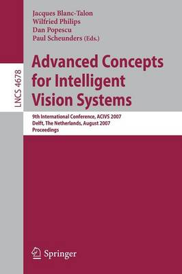 Advanced Concepts for Intelligent Vision Systems: 9th International Conference, ACIVS 2007, Delft, The Netherlands, August 28-31, 2007, Proceedings