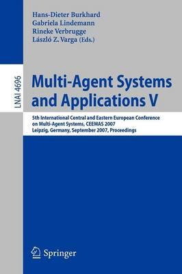Multi-agent Systems and Applications: 5th International Central and Eastern European Conference on Multi-agent Systems, CEEMAS 2007, Leipzig, Germany, September 25-27, 2007, Proceedings: v. 5
